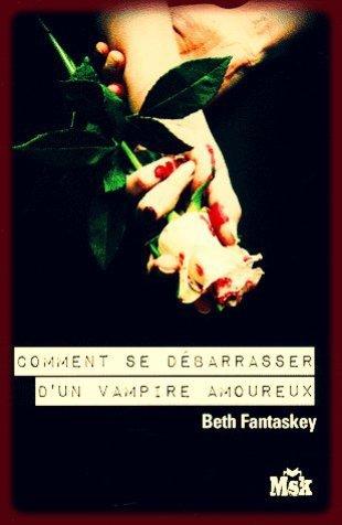 Comment se débarrasser d'un vampire amoureux (tome 1) de Beth Fantaskey