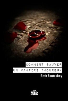 Comment sauver un vampire amoureux (tome 2) de Beth Fantaskey