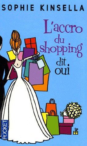 L'accro du shopping dit oui (tome 3) de Sophie Kinsella