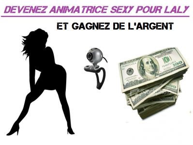 Tu Veux Gagner de l'Argent En Devenant Animatrice Sexy sur le Tchat de Laly !!!