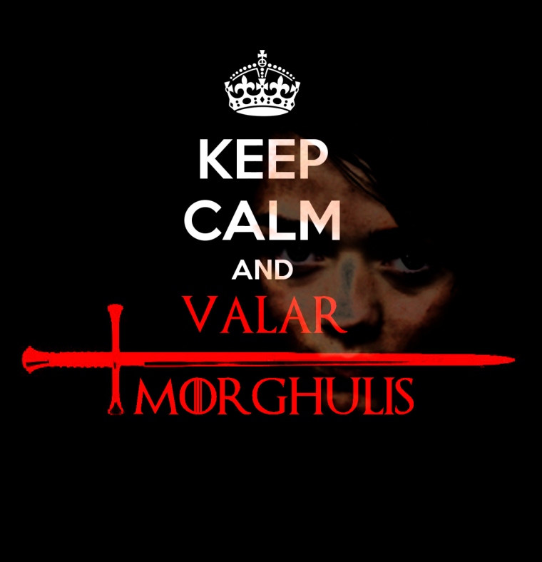 Valar Morghulis - Wallpaper - Games of Thrones - Arya Stark - Logo t shirt - Keep Calm and Valar Morghulis