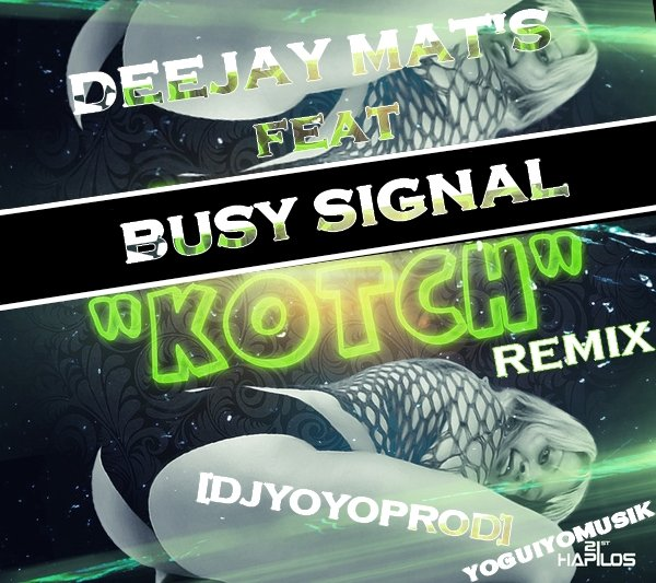 Yoguiyo Musik [ DJYOYOPROD] / Busy Signal Ft Deejay Mat's - Kotch Riddim Refix  (2013)