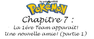 Chapitre 7 : La 1ère Team apparaît! Une nouvelle amie! (partie 1)