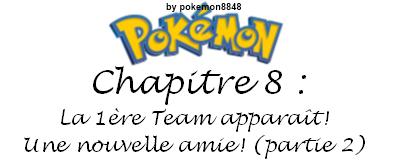 Chapitre 8 : La 1ère Team apparait! Une nouvelle amie (partie 2)