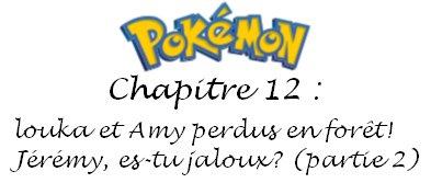 Chapitre 12 : Louka et Amy perdus en forêt! Jérémy es-tu jaloux? (partie 2)
