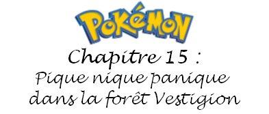 Chapitre 15 : Pique nique panique dans la forêt Vestigion!