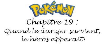 Chapitre 19 : Quand le danger survient, le héros apparaît!