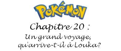 Chapitre 20 : Un grand voyage, qu'arrive-t-il à Louka?