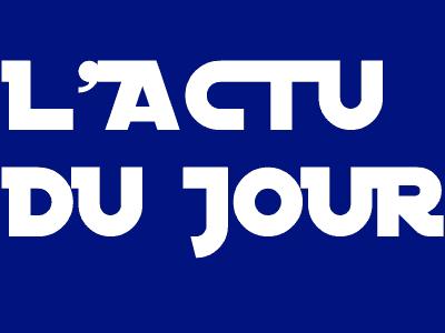 """""""L'ACTU DU JOUR """""""