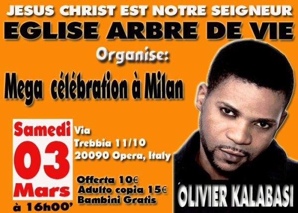 POUR LA PREMIÈRE FOIS MEGA CÉLÉBRATION CHEZ LE PROPHÈTE SAMUEL PANZU LE 3 MARS 2012 EN ITALIE A L'EGLISE ARBRE DE VIE A MILAN AVEC OLIVIER KALABASI & EL BETHEL A 16H00 ÉVÈNEMENTS A NE PAS MANQUER !!!!!!