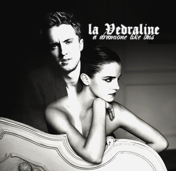 |  | ________♣ LA VEDRALINE. ~ A dramione like this__________________________________________________________  |
