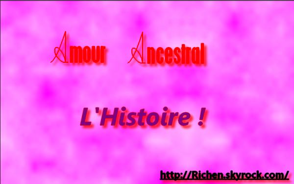 Voilà la petit Histoire d'Amour Ancestral !