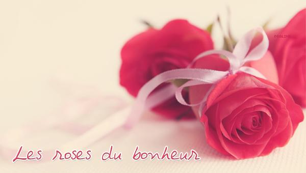 Les roses du bonheur...