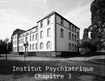 Institut Psychiatrique      - Chapitre 3 -