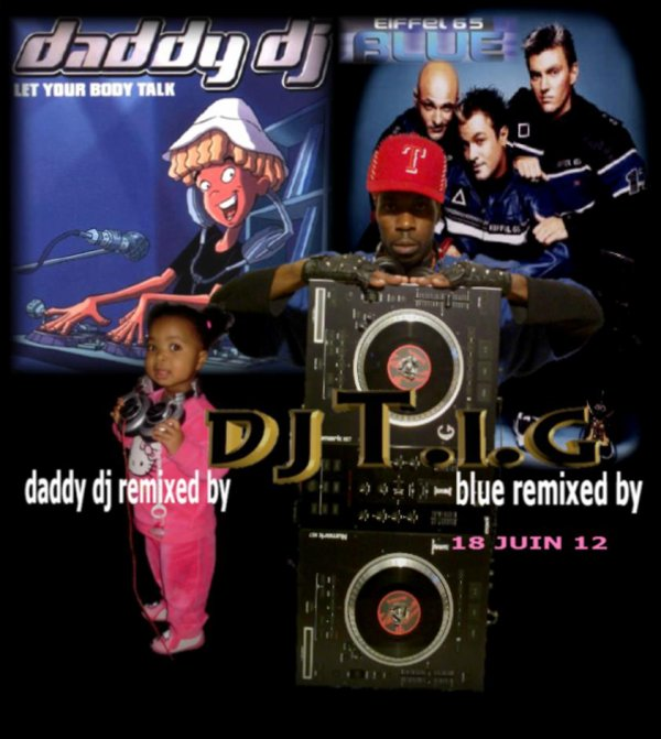 "ALBUM "" REMIX'LA "" / DJ T.I.G Eiffel 65 vs Daddy DJ - daddy dj blue remix (2012)"