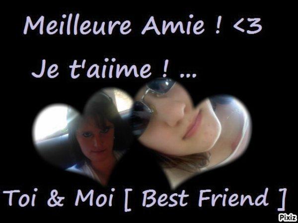 MA MEILLEURE AMIE JE T AIME PLUS QUE TOUT &  POUR LA VIE <3 19/08/2012 <3