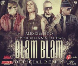 Alexis Y Fido Ft. Cosculluela Y Nengo Flow - Blam Blam - Official Remix -