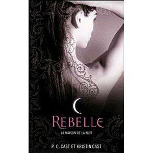 La Maison de la Nuit T4: Rebelle de P. C. Cast et Kristin Cast
