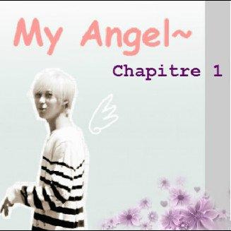 My Angel~ Chapitre 1!^^