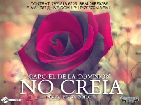"""Gabo """" El De La Comisión """" : No Creía ( Prod. by J. Beats & Zoilo )"""