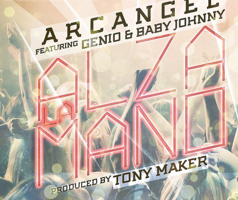 Arcángel Feat. Genio & Baby Johnny: Alza La Mano ( Prod. by Tony Maker )