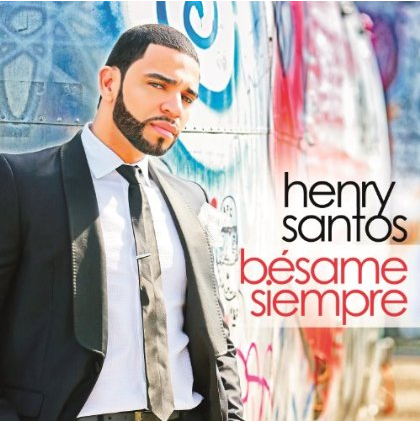 Henry Santos: Bésame Siempre ( My Way -- Album in stores june 25, 2013 )