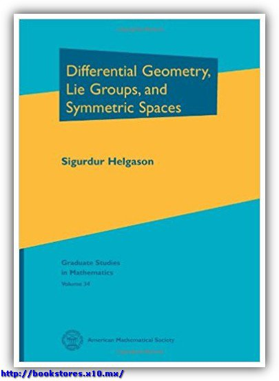 Sigurdur Helgason Differential geometry, Lie groups, and symmetric spaces  1979