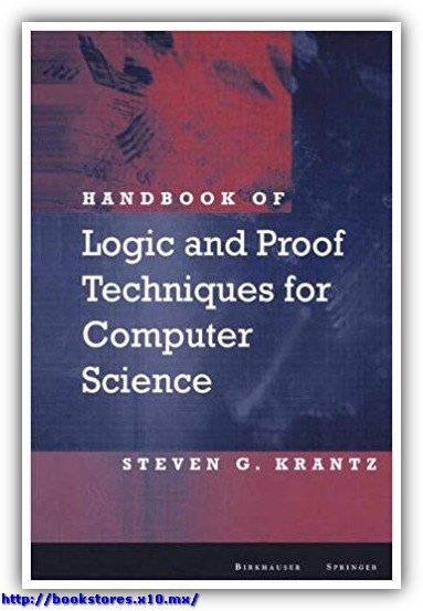 Steven G. Krantz  (auth.) Handbook of Logic and Proof Techniques for Computer Science  2002
