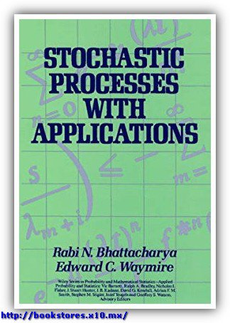 Stochastic Processes with Applications, Bhattacharya & Waymire