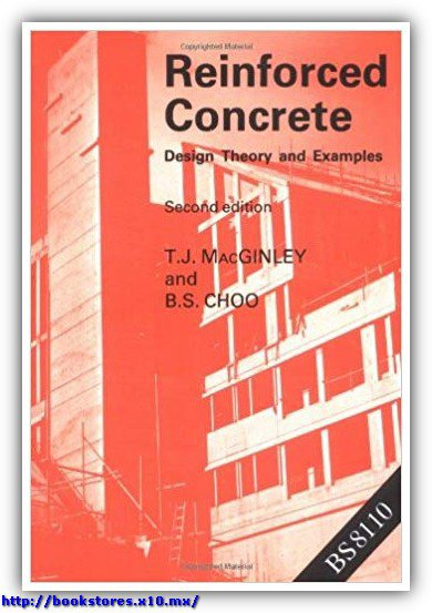 T.J.MacGINLEY - Reinforced concrete design theory & examples