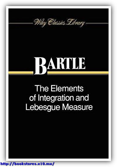 The Elements of Integration and Lebesgue Measure, Bartle