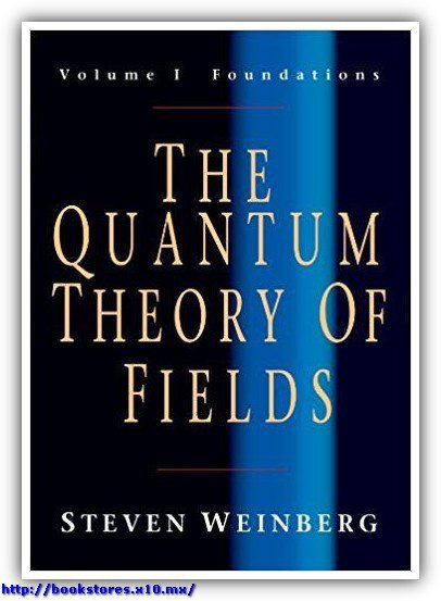 The Quantum Theory of Fields - Volume I - Foundations, Weinberg
