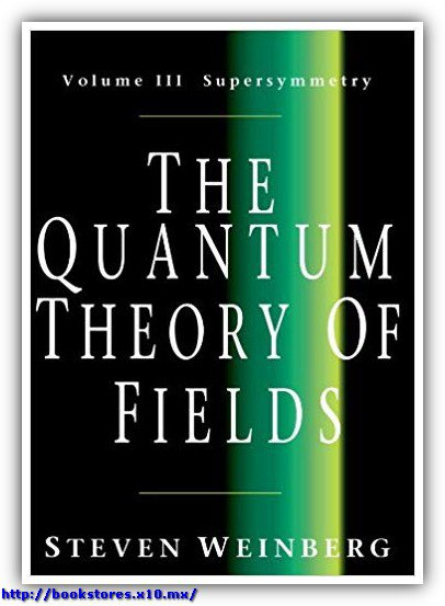 The Quantum Theory of Fields - Volume III - Supersymmetry, Weinberg
