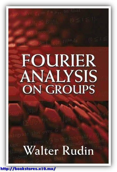 Walter_Rudin-Fourier_analysis_on_groups-INTERSCIENCE_PUBLISHERS_INC(1962)