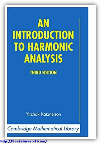 Yitzhak_Katznelson-An_Introduction_to_Harmonic_Analysis,_Third_edition_(Cambridge_Mathematical_Library)(2004)