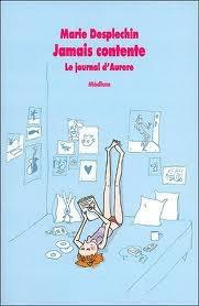 Marie Desplechin - Le journal d'Aurore : Jamais contente - Toujours fâchée - Rien ne vas plus