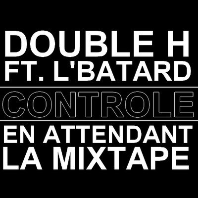 "REBEU WHAT "" NET TAPE "" / "" Controle "" / Double-H Ft. L'Bataard (2011)"