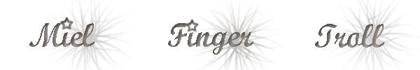 Miel, Finger & Troll