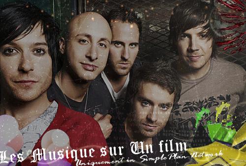 Leurs Musiques utilisez pour les film on .................... http://simpleplan-network.skyrock.com/