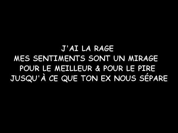 J'AI LA RAGE MES SENTIMENTS SONT UN MIRAGE , POUR LE MEILLEUR & POUR LE PIRE JUSQU'À CE QUE TON EX NOUS SÉPARE ♥ (2010)