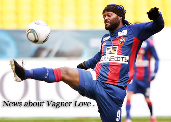 Article 01 ; La meilleure source sur le brésilien du CSKA Moscou : Vagner Love _  #Vagnertime.skyrock.com