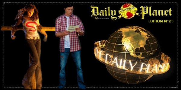 """- DAILY PLANET CHRONICLE """" Edition N°25 """" -"""