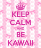 KEEP CALM and BE KAWAII