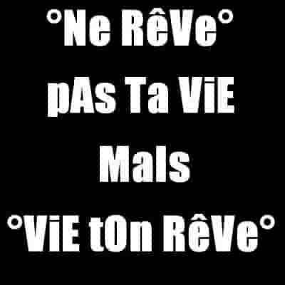 Ne RèVe Pas Ta viie mais Viie Ton Rève ;)