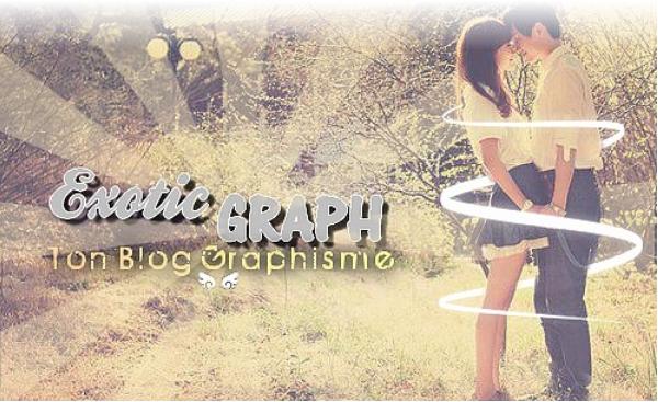 ♥   x x Présentation du blog ; ExoticGRAPH :)   x x♥