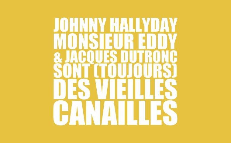 Johnny, Monsieur Eddy et Dutronc sont (toujours) des vieilles canailles