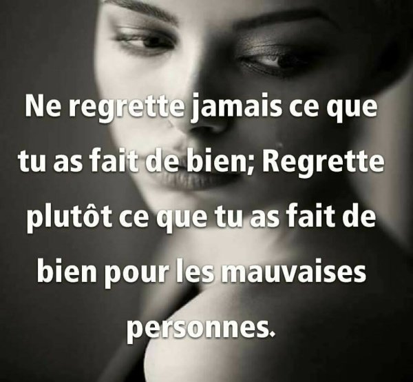 Ne Jamais regretter ...