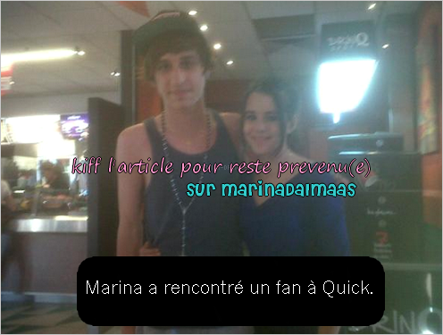 ??/??/12: Marina rencontre un Fan à Quick.