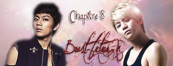 ~  Beast-fiction-xChapitre 8 ~
