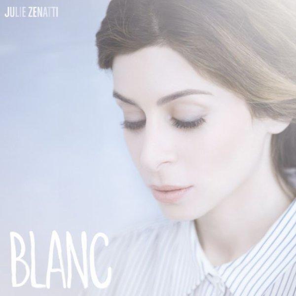 """NOUVEL ALBUM DE JULIE ZENATTI : """" BLANC """" SA SORTIE : LE 30 MARS 2015"""